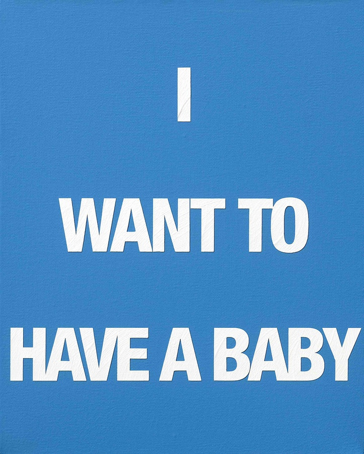 I WANT TO HAVE A BABY, 2009 Acrylic on canvas 50 x 40 cm